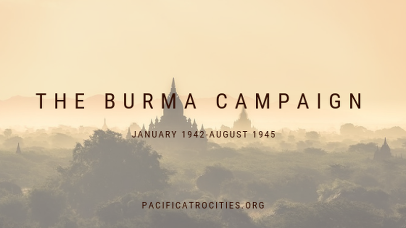 The Burma Campaign: Jan 1942 - Aug 1945