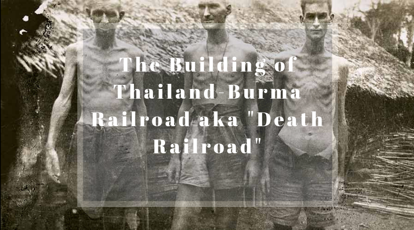 The building of thailand-burma railroad aka death railroad