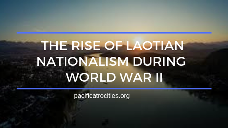The rise of Laotian nationalism during world war 2