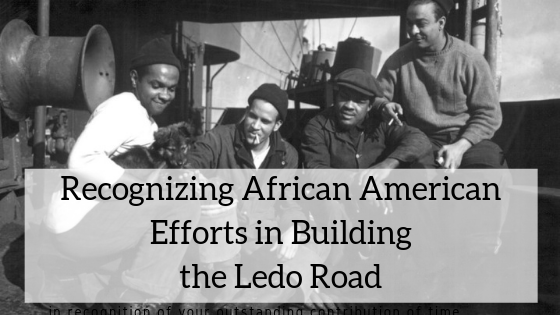 Recognizing african american efforts in building the ledo road